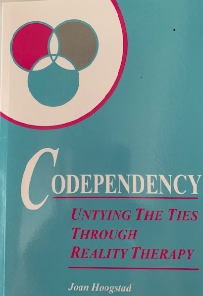 Codependency - Untying the ties through Reality Therapy - Joan Hoogstad